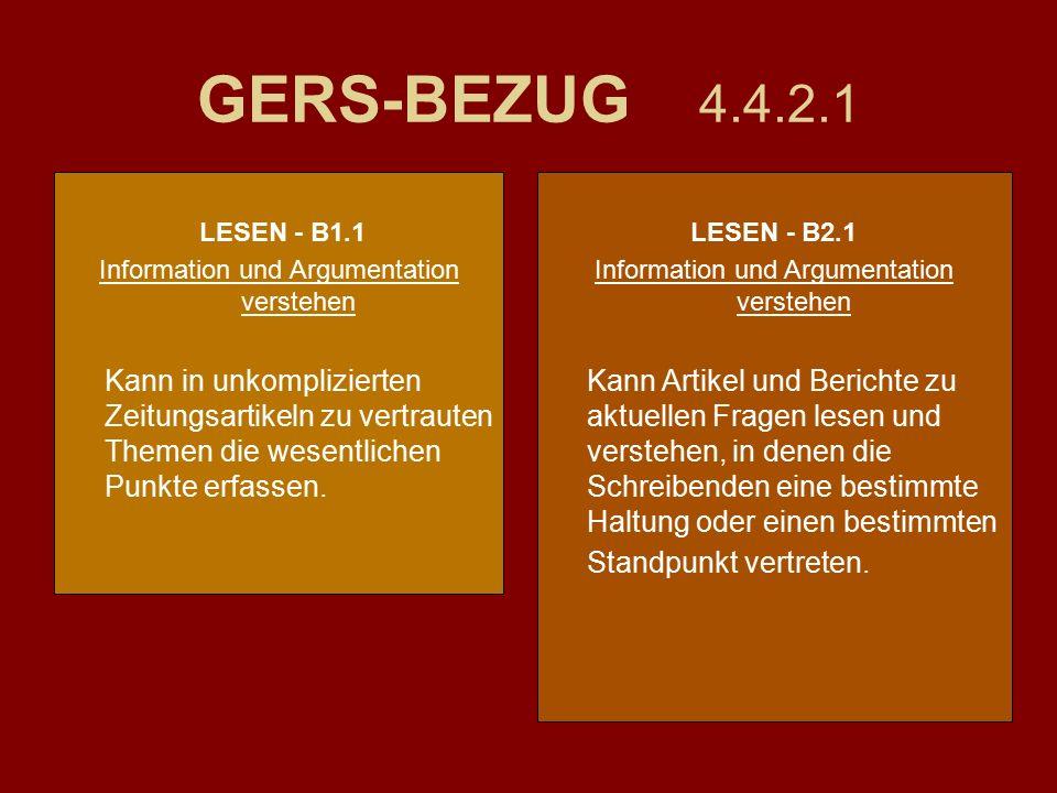 GERS-BEZUG 4.4.2.1 LESEN - B1.1 Information und Argumentation verstehen Kann in unkomplizierten Zeitungsartikeln zu vertrauten Themen die wesentlichen Punkte erfassen.