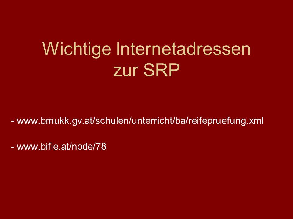 Wichtige Internetadressen zur SRP - www.bmukk.gv.at/schulen/unterricht/ba/reifepruefung.xml - www.bifie.at/node/78