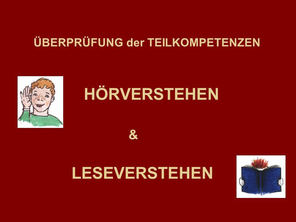 ÜBERPRÜFUNG der TEILKOMPETENZEN HÖRVERSTEHEN & LESEVERSTEHEN