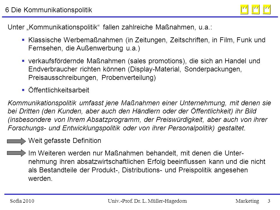 "Univ.-Prof. Dr. L. Müller-HagedornSofia 2010Marketing 3 6 Die Kommunikationspolitik Unter ""Kommunikationspolitik"" fallen zahlreiche Maßnahmen, u.a.: "