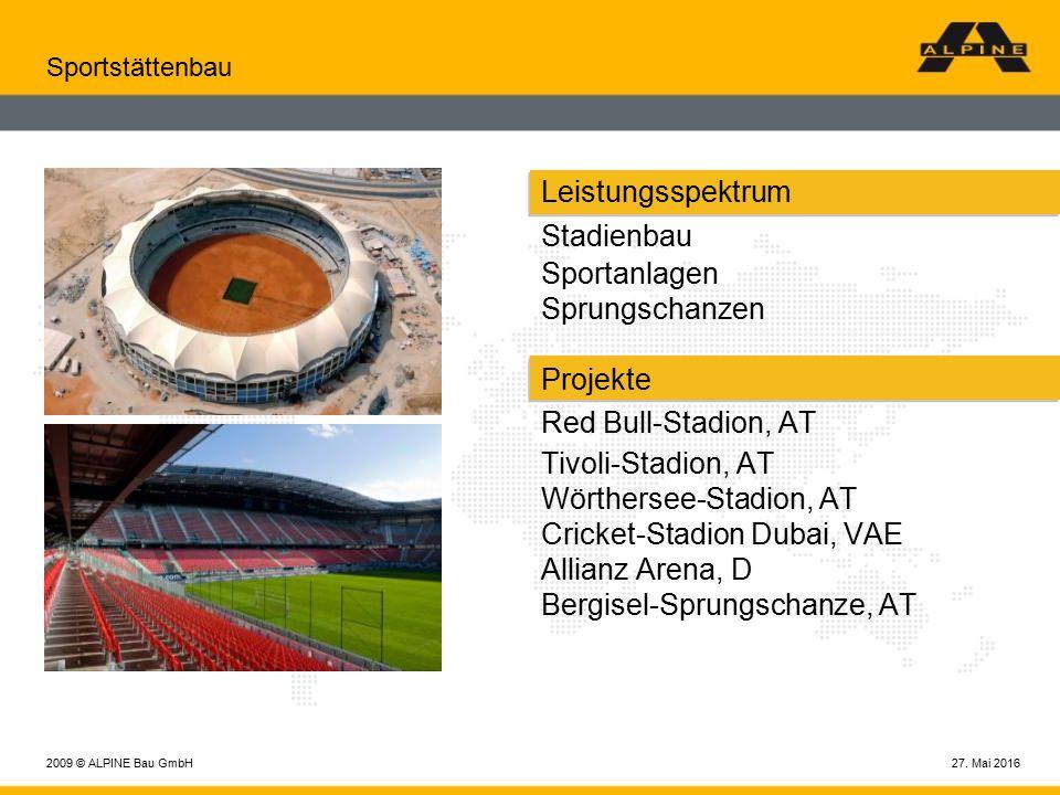 27. Mai 20162009 © ALPINE Bau GmbH Sportstättenbau Leistungsspektrum Stadienbau Sportanlagen Sprungschanzen Projekte Red Bull-Stadion, AT Tivoli-Stadi