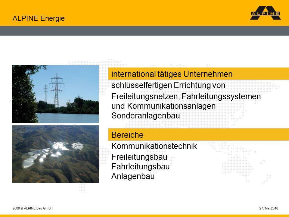 27. Mai 20162009 © ALPINE Bau GmbH ALPINE Energie international tätiges Unternehmen schlüsselfertigen Errichtung von Freileitungsnetzen, Fahrleitungss