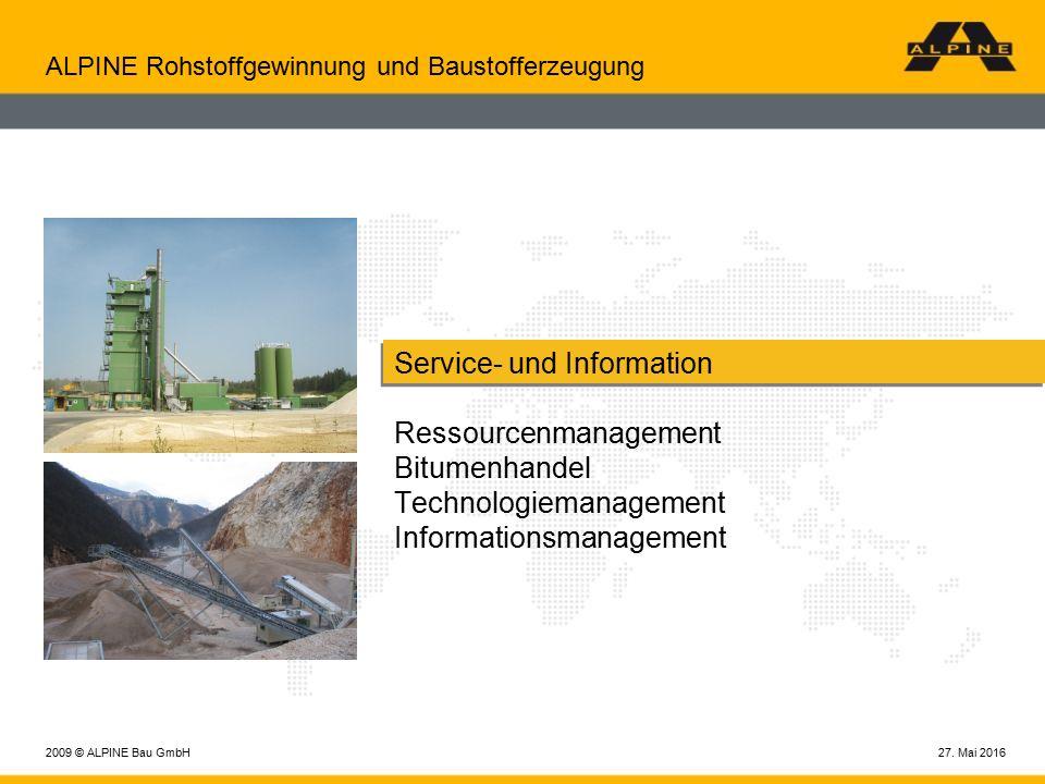 27. Mai 20162009 © ALPINE Bau GmbH ALPINE Rohstoffgewinnung und Baustofferzeugung Service- und Information Ressourcenmanagement Bitumenhandel Technolo