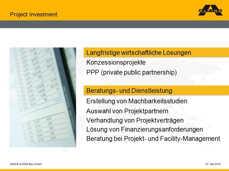27. Mai 20162009 © ALPINE Bau GmbH Project Investment Langfristige wirtschaftliche Lösungen Konzessionsprojekte PPP (private public partnership) Berat