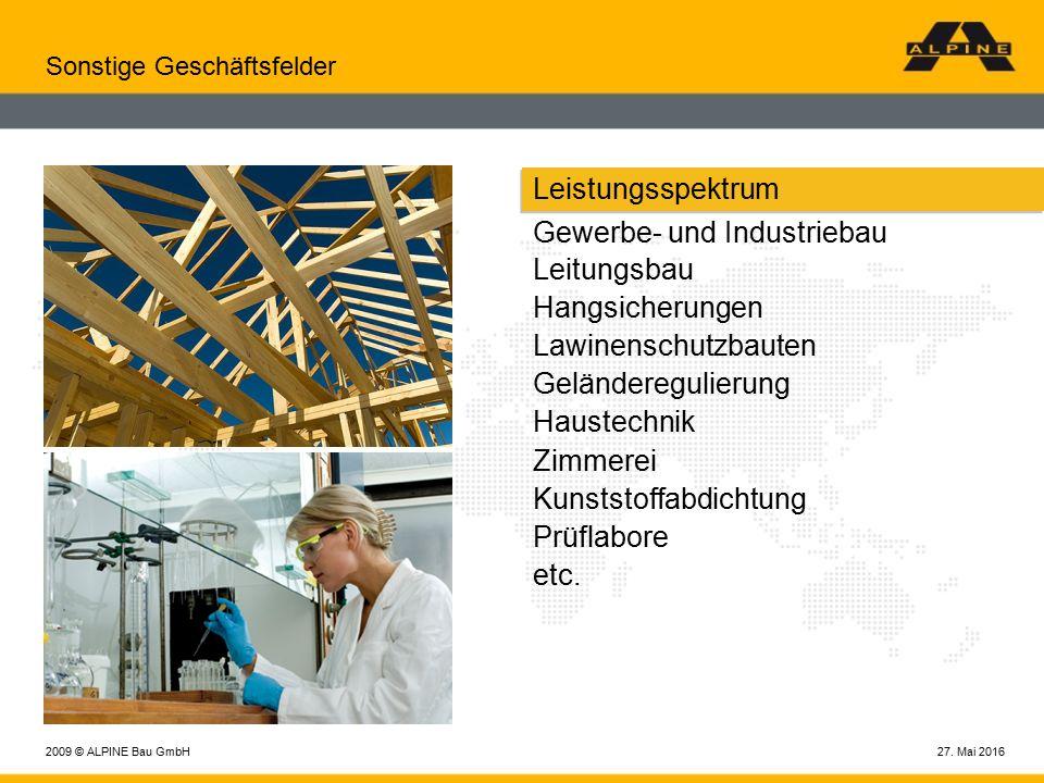27. Mai 20162009 © ALPINE Bau GmbH Sonstige Geschäftsfelder Leistungsspektrum Gewerbe- und Industriebau Leitungsbau Hangsicherungen Lawinenschutzbaute