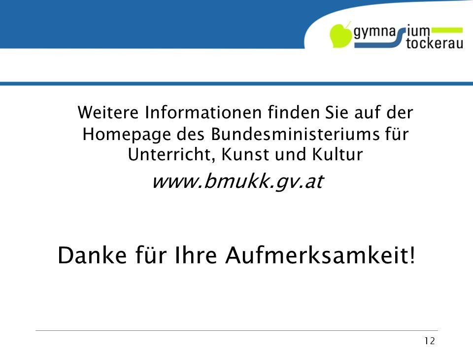Weitere Informationen finden Sie auf der Homepage des Bundesministeriums für Unterricht, Kunst und Kultur www.bmukk.gv.at Danke für Ihre Aufmerksamkeit.