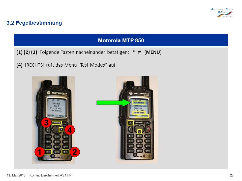 11. Mai 2016 | Kohler, Bergheimer| AS1 FP 27 Motorola MTP 850 (1) (2) (3) Folgende Tasten nacheinander betätigen: * # [MENU] (4) [RECHTS] ruft das Men