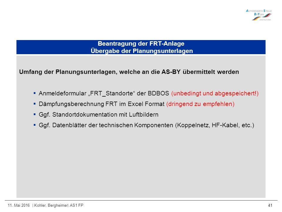 11. Mai 2016 | Kohler, Bergheimer| AS1 FP 41 Beantragung der FRT-Anlage Übergabe der Planungsunterlagen Umfang der Planungsunterlagen, welche an die A