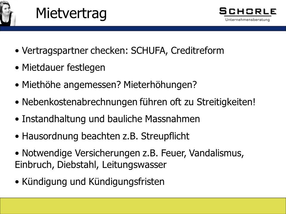 Vertragspartner checken: SCHUFA, Creditreform Mietdauer festlegen Miethöhe angemessen.