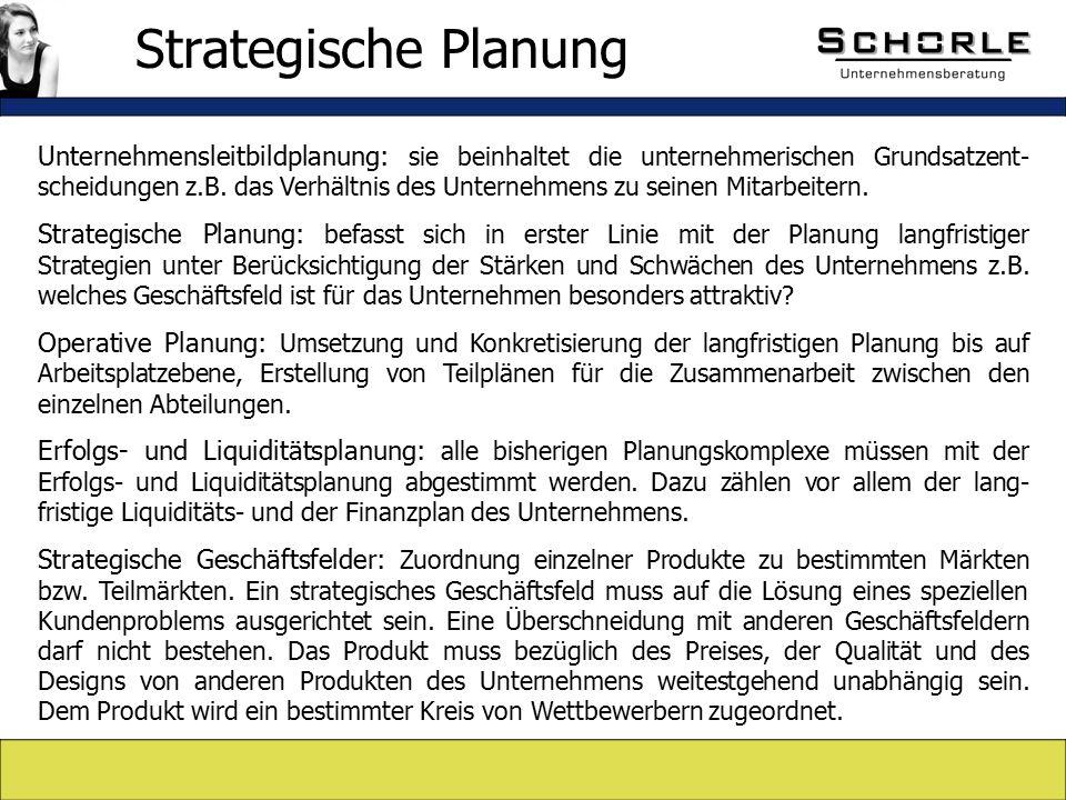 Strategische Planung Unternehmensleitbildplanung: sie beinhaltet die unternehmerischen Grundsatzent- scheidungen z.B.