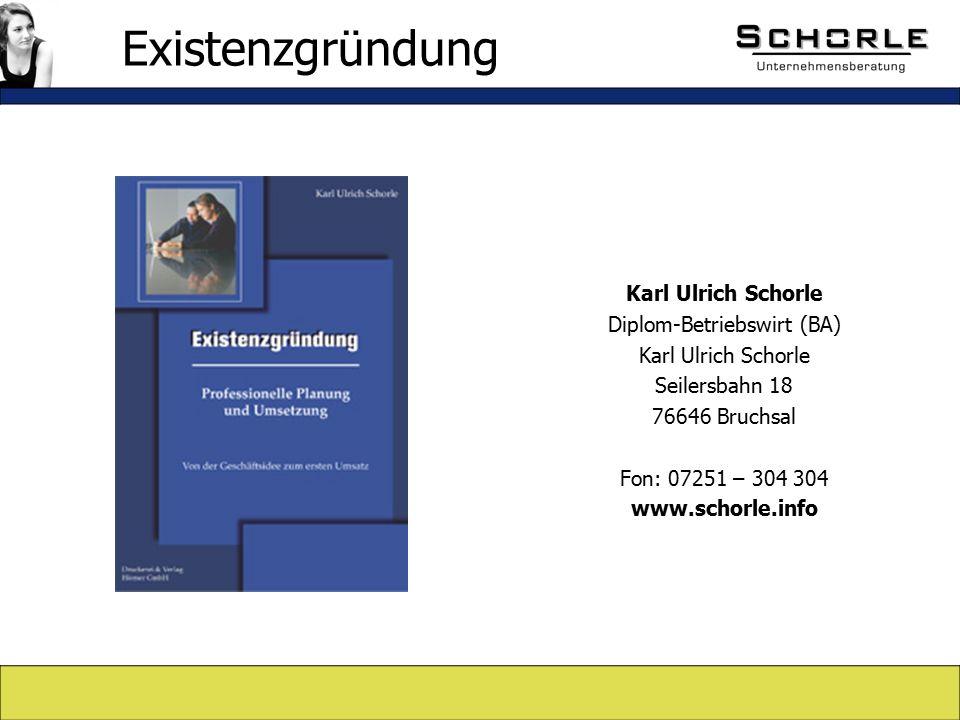Karl Ulrich Schorle Diplom-Betriebswirt (BA) Karl Ulrich Schorle Seilersbahn 18 76646 Bruchsal Fon: 07251 – 304 304 www.schorle.info Existenzgründung