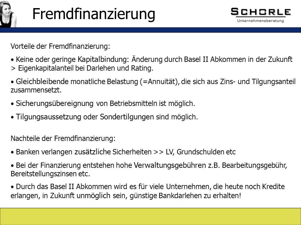 Vorteile der Fremdfinanzierung: Keine oder geringe Kapitalbindung : Änderung durch Basel II Abkommen in der Zukunft > Eigenkapitalanteil bei Darlehen und Rating.