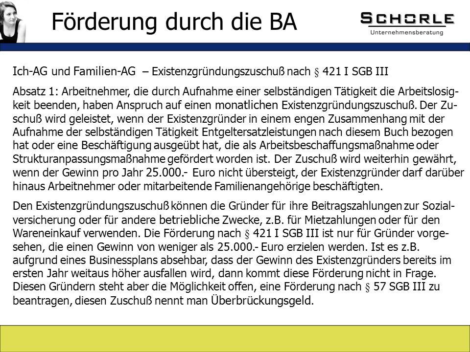 Ich-AG und Familien-AG – Existenzgründungszuschuß nach § 421 I SGB III Absatz 1: Arbeitnehmer, die durch Aufnahme einer selbständigen Tätigkeit die Arbeitslosig- keit beenden, haben Anspruch auf einen monatlichen Existenzgründungszuschuß.
