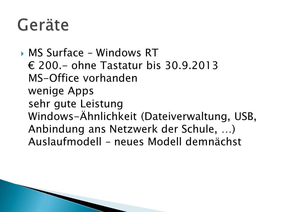  MS Surface – Windows RT € 200.- ohne Tastatur bis 30.9.2013 MS-Office vorhanden wenige Apps sehr gute Leistung Windows-Ähnlichkeit (Dateiverwaltung,