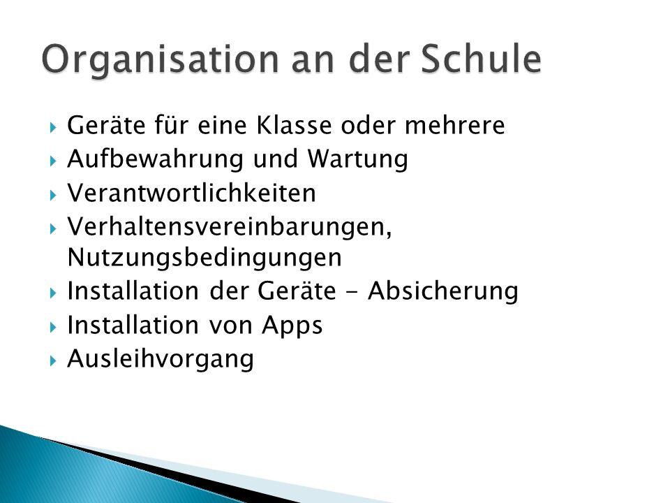  Geräte für eine Klasse oder mehrere  Aufbewahrung und Wartung  Verantwortlichkeiten  Verhaltensvereinbarungen, Nutzungsbedingungen  Installation der Geräte - Absicherung  Installation von Apps  Ausleihvorgang