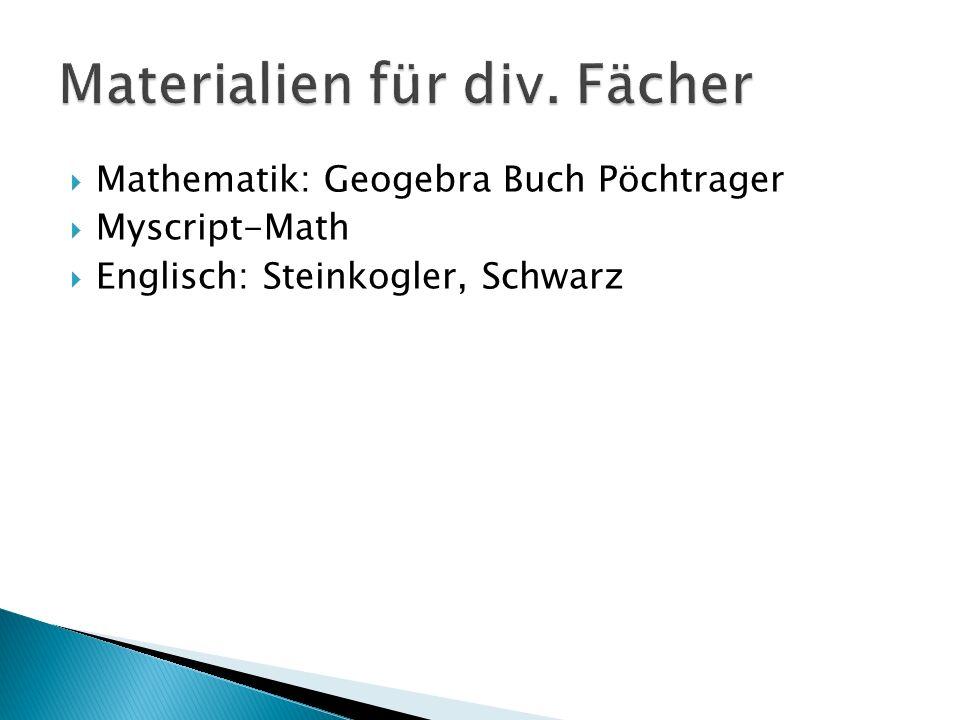  Mathematik: Geogebra Buch Pöchtrager  Myscript-Math  Englisch: Steinkogler, Schwarz