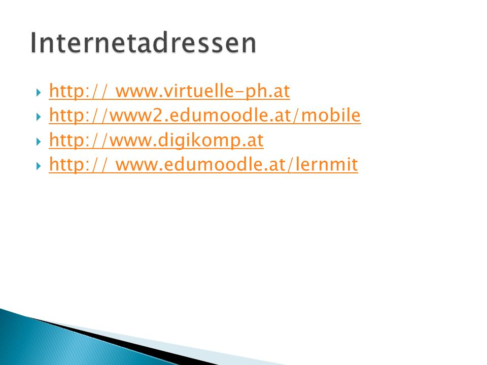  http:// www.virtuelle-ph.at http:// www.virtuelle-ph.at  http://www2.edumoodle.at/mobile http://www2.edumoodle.at/mobile  http://www.digikomp.at http://www.digikomp.at  http:// www.edumoodle.at/lernmit http:// www.edumoodle.at/lernmit