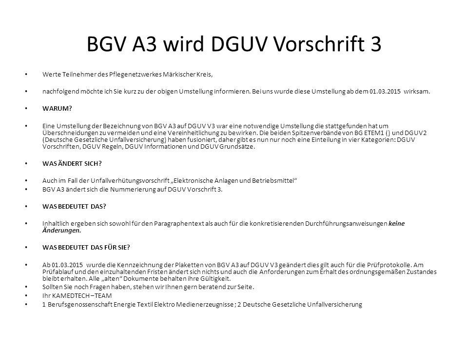 BGV A3 wird DGUV Vorschrift 3 Werte Teilnehmer des Pflegenetzwerkes Märkischer Kreis, nachfolgend möchte ich Sie kurz zu der obigen Umstellung informieren.