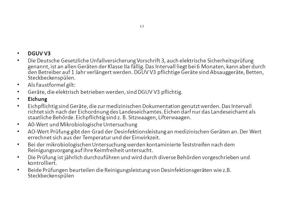 S.3 DGUV V3 Die Deutsche Gesetzliche Unfallversicherung Vorschrift 3, auch elektrische Sicherheitsprüfung genannt, ist an allen Geräten der Klasse IIa fällig.