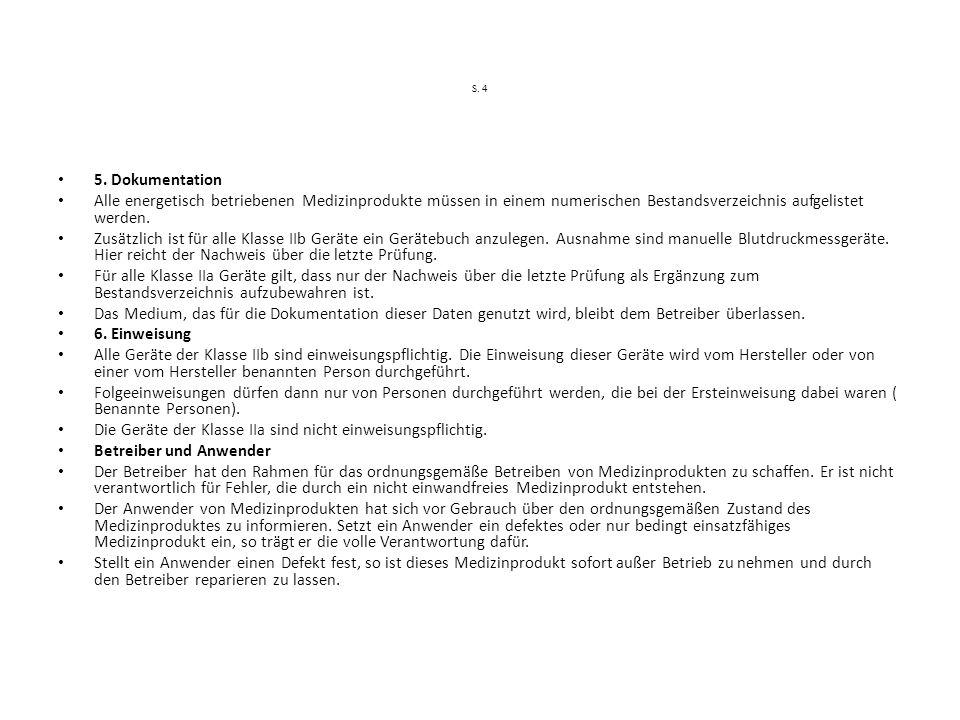 S. 4 5. Dokumentation Alle energetisch betriebenen Medizinprodukte müssen in einem numerischen Bestandsverzeichnis aufgelistet werden. Zusätzlich ist