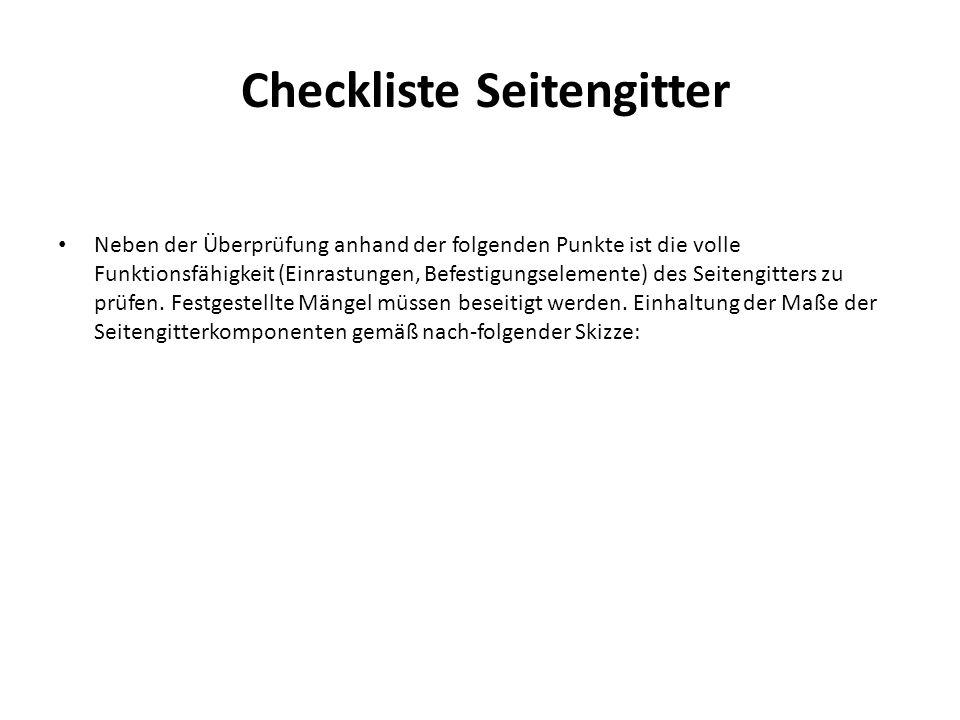 Checkliste Seitengitter Neben der Überprüfung anhand der folgenden Punkte ist die volle Funktionsfähigkeit (Einrastungen, Befestigungselemente) des Se