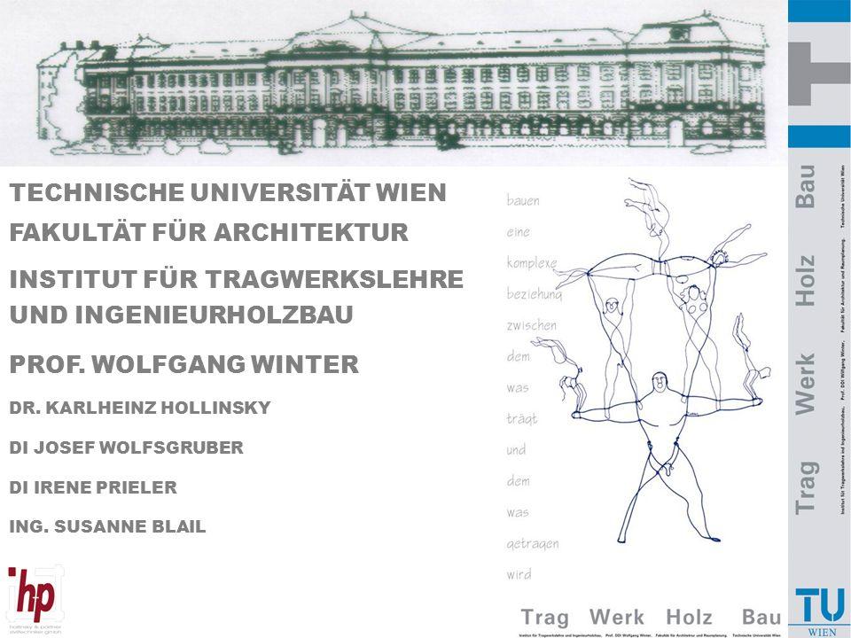 1 TECHNISCHE UNIVERSITÄT WIEN FAKULTÄT FÜR ARCHITEKTUR INSTITUT FÜR TRAGWERKSLEHRE UND INGENIEURHOLZBAU PROF.