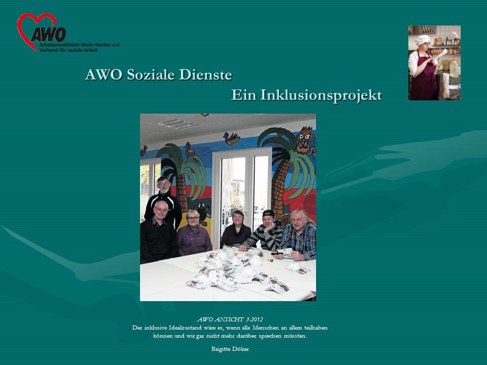 AWO Soziale Dienste Ein Inklusionsprojekt AWO ANSICHT 3-2012 Der inklusive Idealzustand wäre es, wenn alle Menschen an allem teilhaben können und wir gar nicht mehr darüber sprechen müssten.