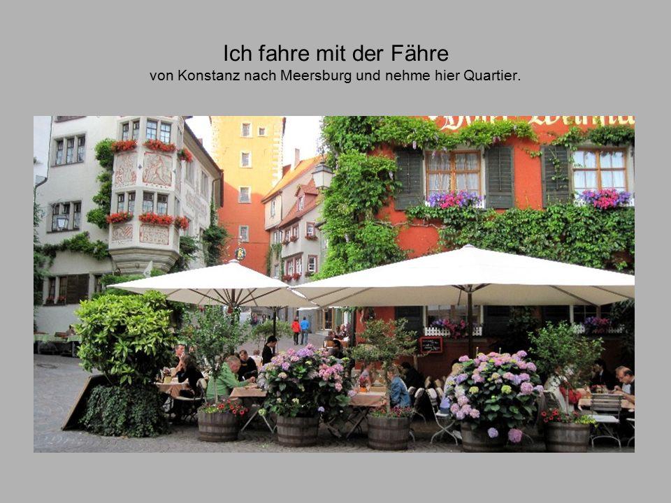 Ich fahre mit der Fähre von Konstanz nach Meersburg und nehme hier Quartier.