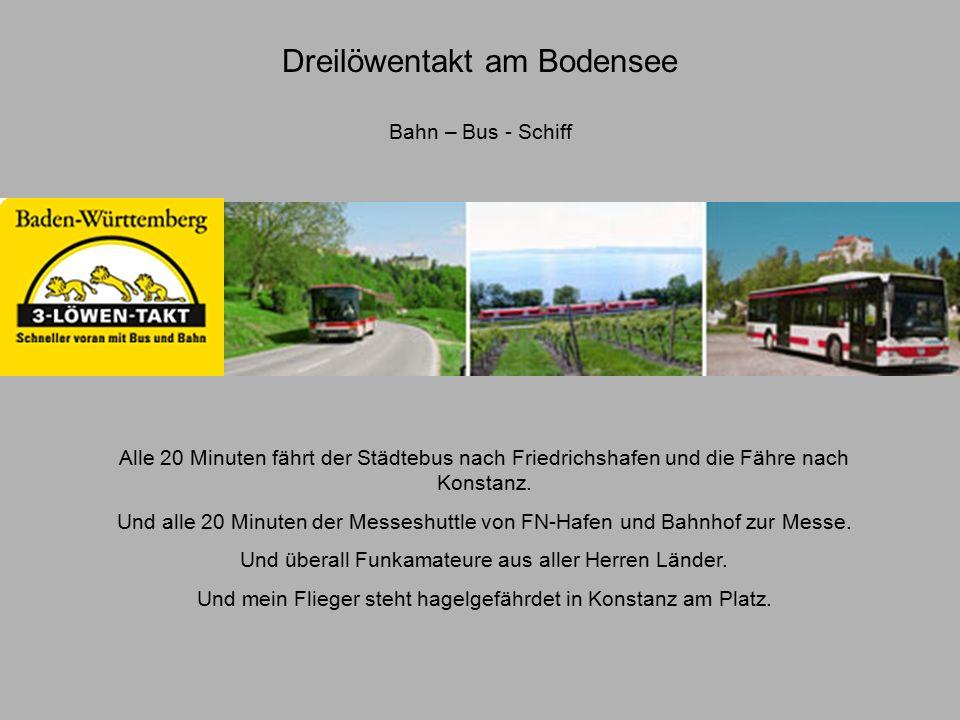 Dreilöwentakt am Bodensee Bahn – Bus - Schiff Alle 20 Minuten fährt der Städtebus nach Friedrichshafen und die Fähre nach Konstanz.