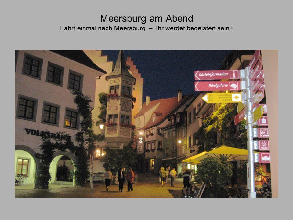 Meersburg am Abend Fahrt einmal nach Meersburg – Ihr werdet begeistert sein !