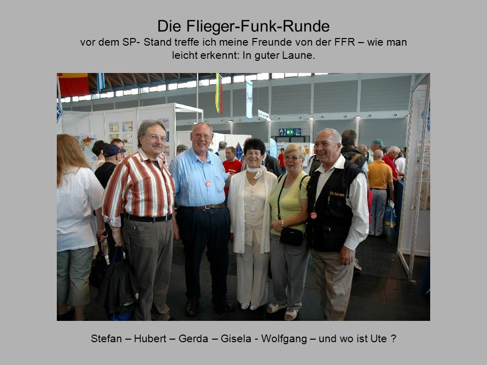 Die Flieger-Funk-Runde vor dem SP- Stand treffe ich meine Freunde von der FFR – wie man leicht erkennt: In guter Laune.