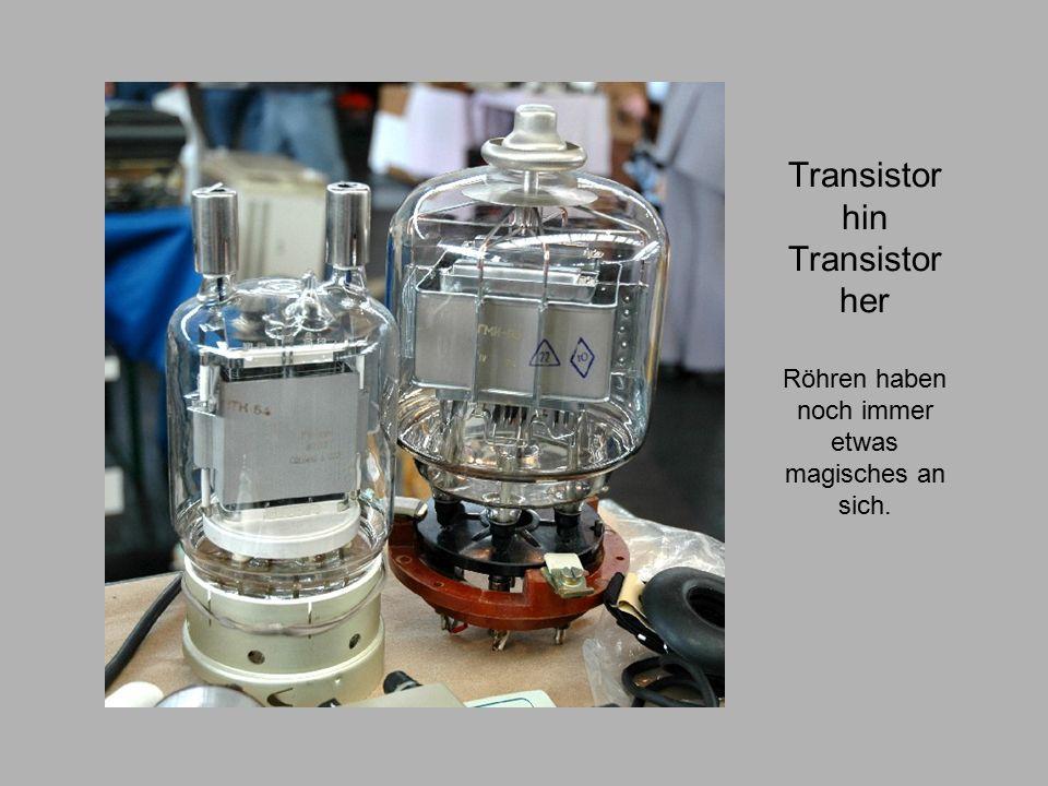 Transistor hin Transistor her Röhren haben noch immer etwas magisches an sich.