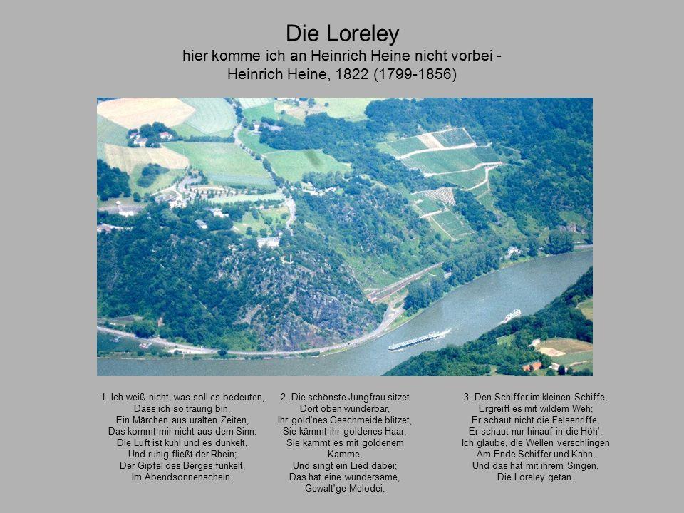 Die Loreley hier komme ich an Heinrich Heine nicht vorbei - Heinrich Heine, 1822 (1799-1856) 1.