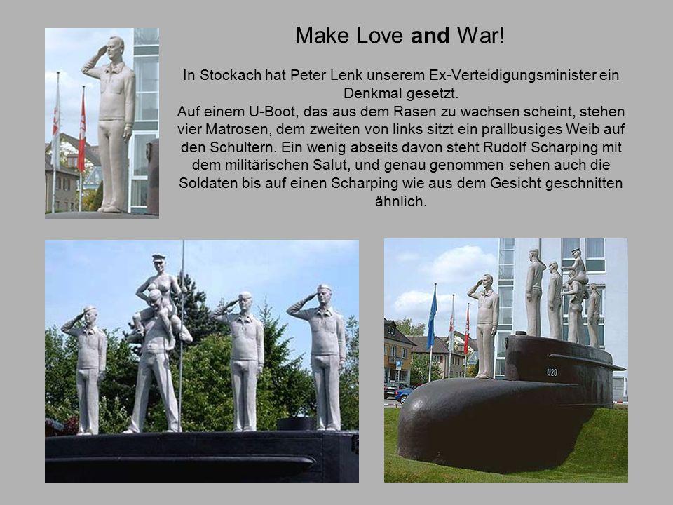 Make Love and War. In Stockach hat Peter Lenk unserem Ex-Verteidigungsminister ein Denkmal gesetzt.