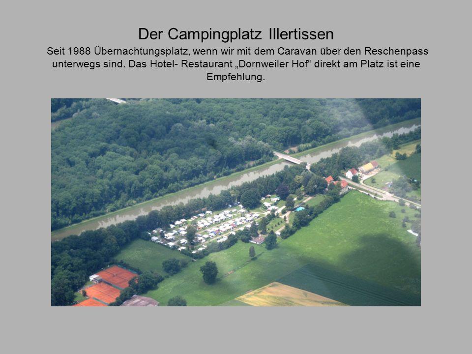 Der Campingplatz Illertissen Seit 1988 Übernachtungsplatz, wenn wir mit dem Caravan über den Reschenpass unterwegs sind.