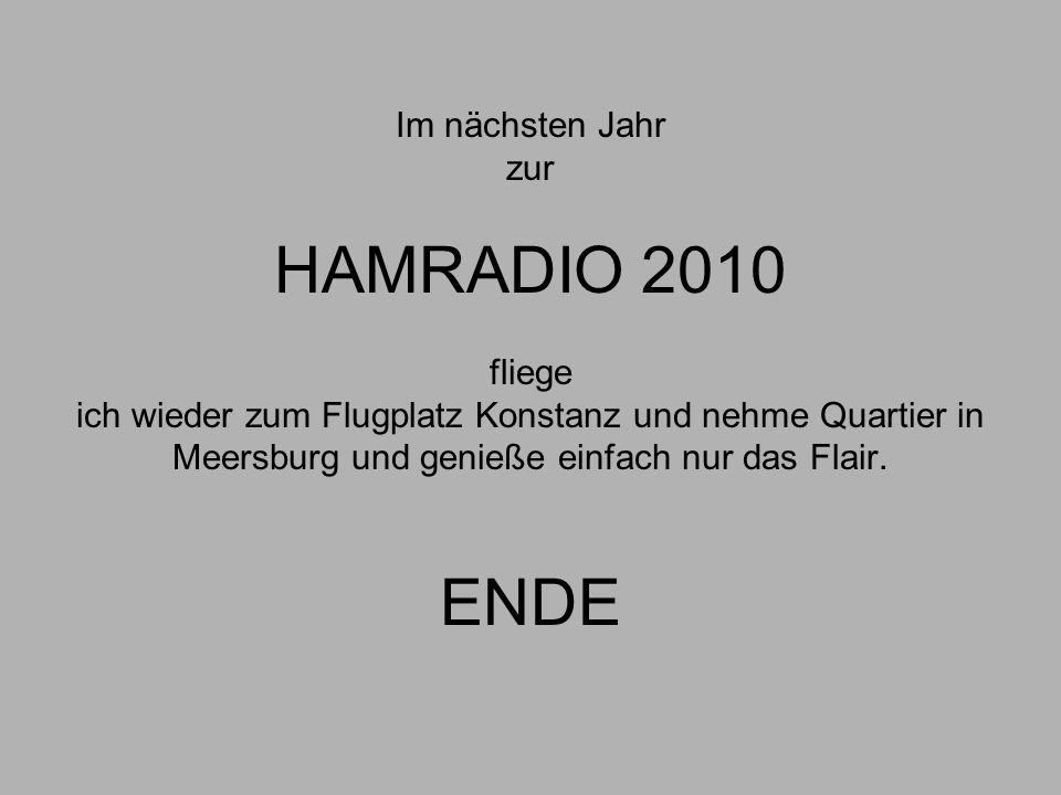 Im nächsten Jahr zur HAMRADIO 2010 fliege ich wieder zum Flugplatz Konstanz und nehme Quartier in Meersburg und genieße einfach nur das Flair.