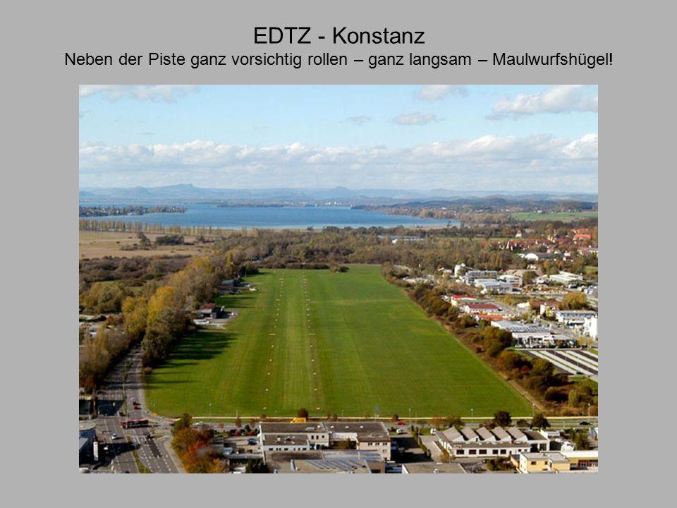 EDTZ - Konstanz Neben der Piste ganz vorsichtig rollen – ganz langsam – Maulwurfshügel!