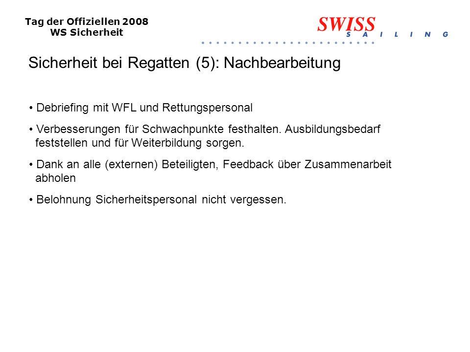 Tag der Offiziellen 2008 WS Sicherheit Sicherheit bei Regatten (5): Nachbearbeitung Debriefing mit WFL und Rettungspersonal Verbesserungen für Schwachpunkte festhalten.
