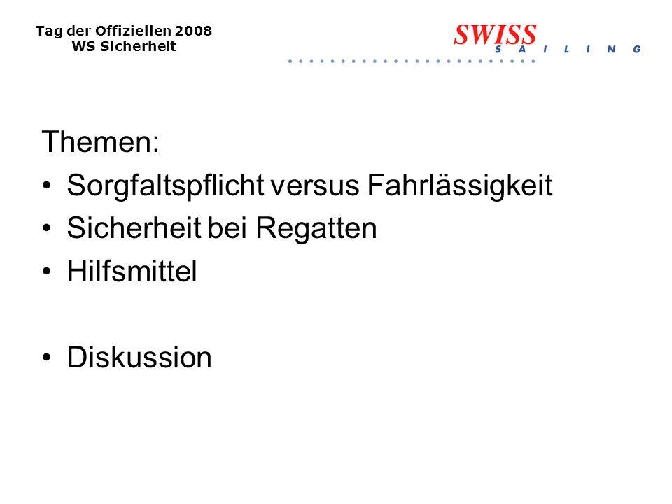 Tag der Offiziellen 2008 WS Sicherheit Themen: Sorgfaltspflicht versus Fahrlässigkeit Sicherheit bei Regatten Hilfsmittel Diskussion