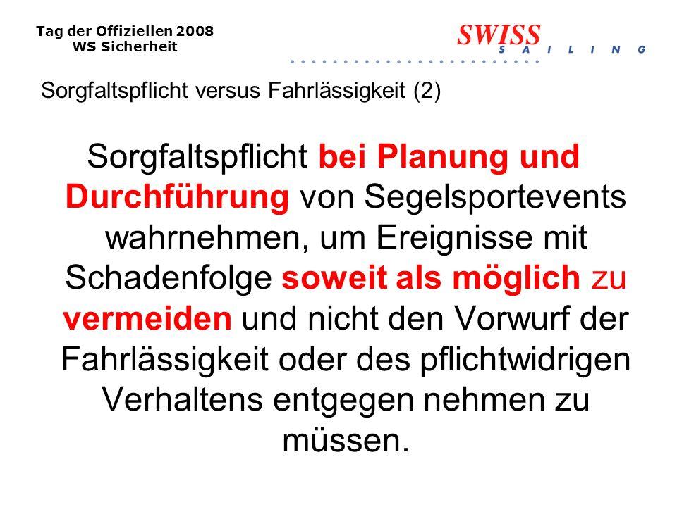 Tag der Offiziellen 2008 WS Sicherheit Sorgfaltspflicht versus Fahrlässigkeit (3) Das vorhersehbare ist Risiko nach den Grundsätzen der Verhältnismässigkeit zu minimieren.