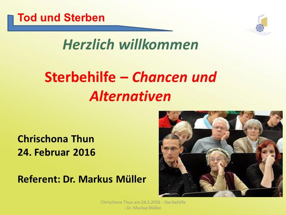 Tod und Sterben Herzlich willkommen Sterbehilfe – Chancen und Alternativen Chrischona Thun 24.