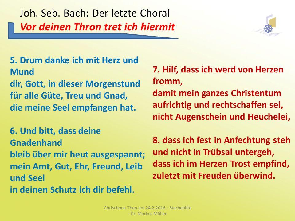 Joh. Seb. Bach: Der letzte Choral Vor deinen Thron tret ich hiermit 5.