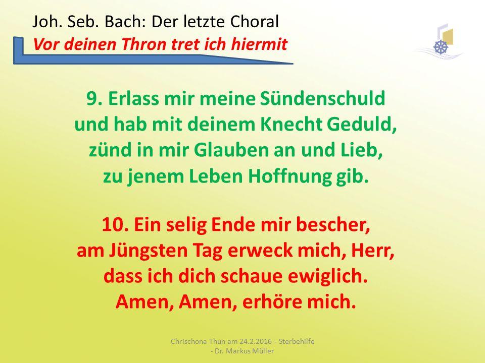 Joh. Seb. Bach: Der letzte Choral Vor deinen Thron tret ich hiermit 9.