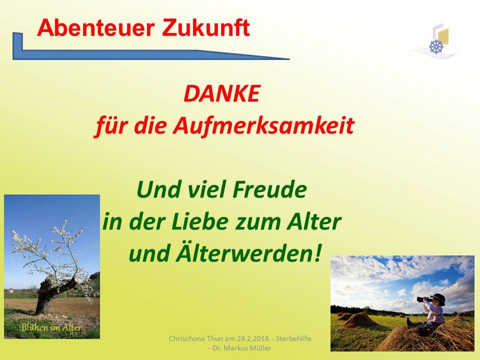 Abenteuer Zukunft DANKE für die Aufmerksamkeit Und viel Freude in der Liebe zum Alter und Älterwerden.