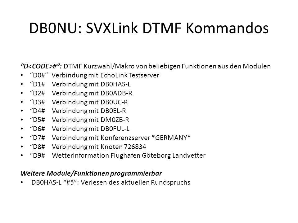 "DB0NU: SVXLink DTMF Kommandos ""D #"": DTMF Kurzwahl/Makro von beliebigen Funktionen aus den Modulen ""D0#"" Verbindung mit EchoLink Testserver ""D1# Verbi"