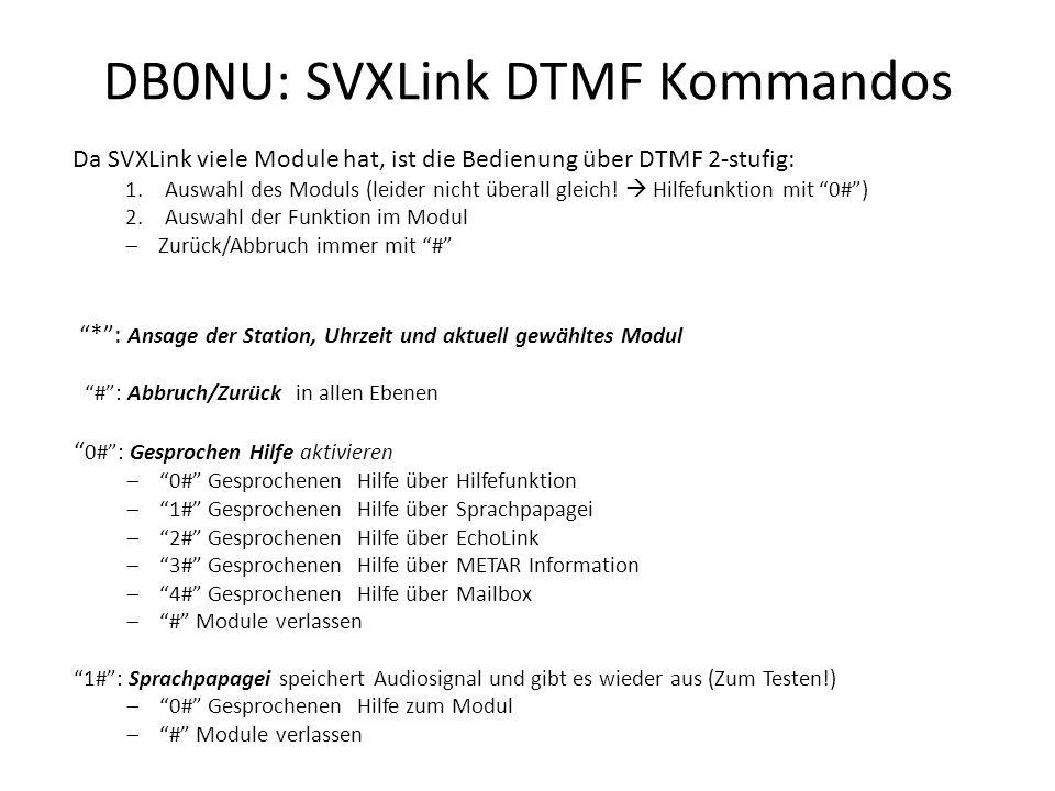 DB0NU: SVXLink DTMF Kommandos Da SVXLink viele Module hat, ist die Bedienung über DTMF 2-stufig: 1.Auswahl des Moduls (leider nicht überall gleich.