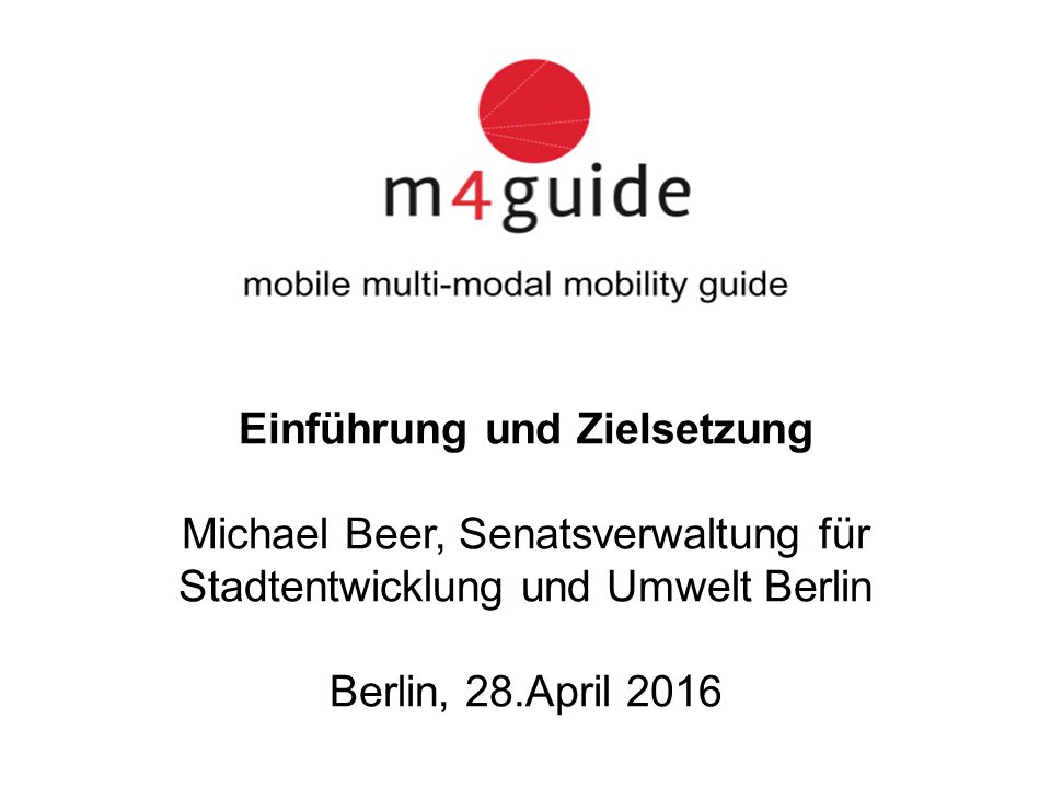 Einführung und Zielsetzung Michael Beer, Senatsverwaltung für Stadtentwicklung und Umwelt Berlin Berlin, 28.April 2016