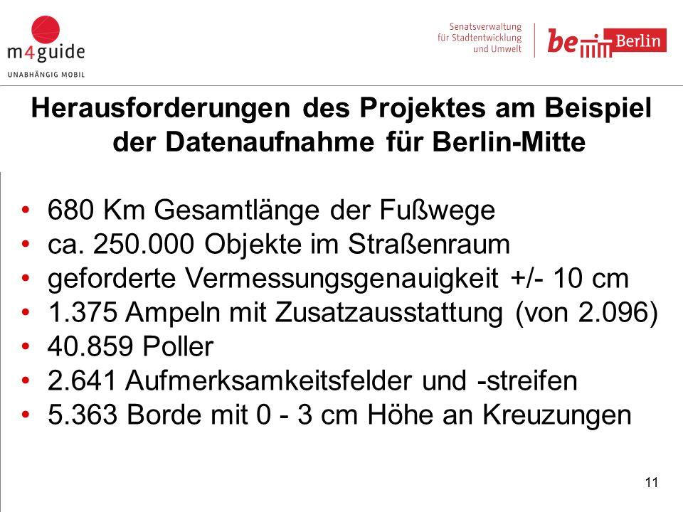 11 Herausforderungen des Projektes am Beispiel der Datenaufnahme für Berlin-Mitte 680 Km Gesamtlänge der Fußwege ca.