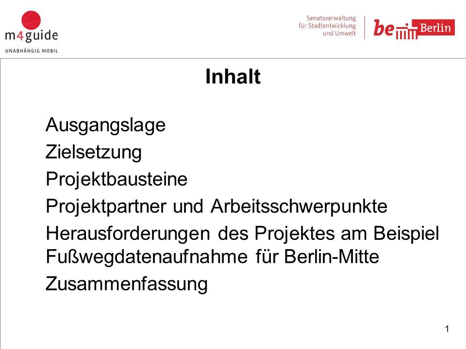 Inhalt Ausgangslage Zielsetzung Projektbausteine Projektpartner und Arbeitsschwerpunkte Herausforderungen des Projektes am Beispiel Fußwegdatenaufnahme für Berlin-Mitte Zusammenfassung 1