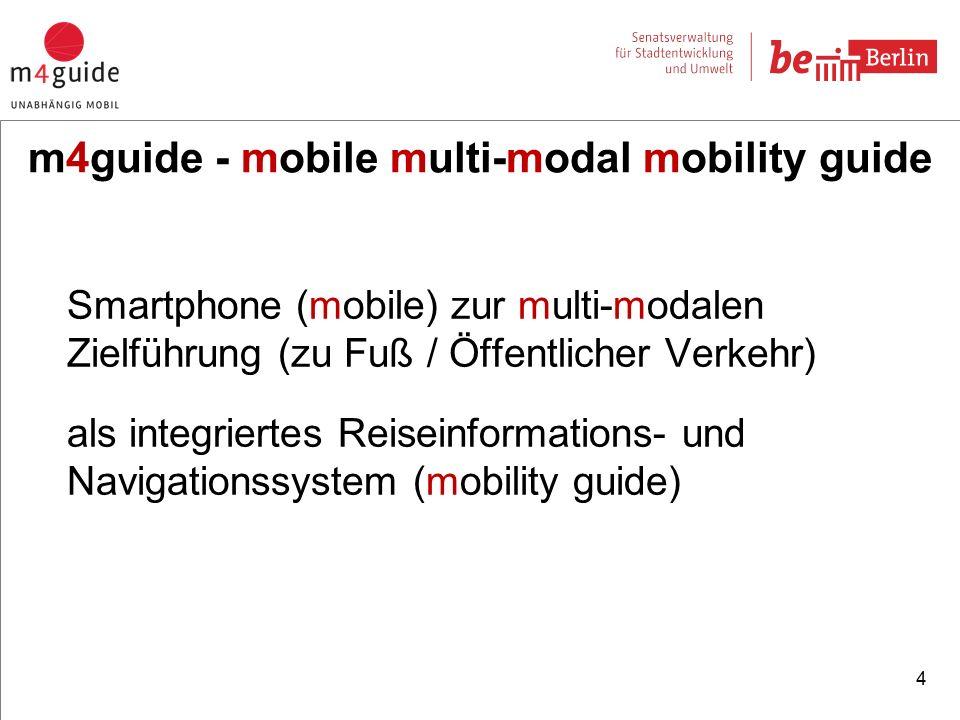 Smartphone (mobile) zur multi-modalen Zielführung (zu Fuß / Öffentlicher Verkehr) als integriertes Reiseinformations- und Navigationssystem (mobility guide) 4 m4guide - mobile multi-modal mobility guide
